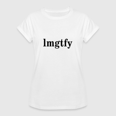 LMGTFY - LET ME GOOGLE THAT FOR YOU - Frauen Oversize T-Shirt