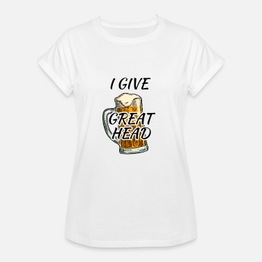 Giving Head I give great head! (Froth) - Women's Oversize T-Shirt