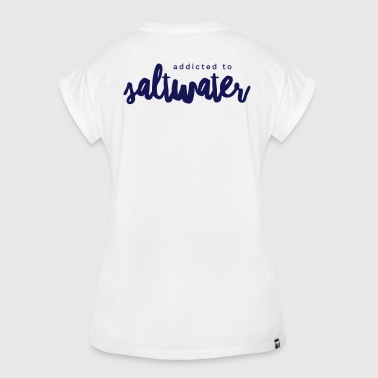 Addicted to Saltwater - Women's Oversize T-Shirt