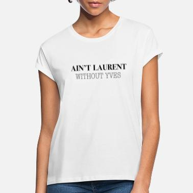 Laurent Ain't Laurent without Yves - Frauen Oversize T-Shirt