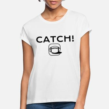 Catching CATCH! - Women's Loose Fit T-Shirt