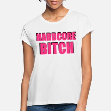 Hardcore Hardcore Bitch - Frauen Oversize T-Shirt