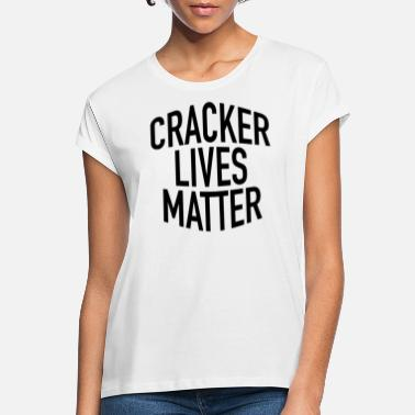 Southern States Cracker Lives Matter | Redneck, Southern States, USA - Women's Loose Fit T-Shirt