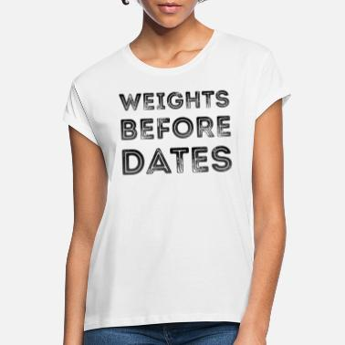 Weights Weights Before Dates Women's Gym Workout Girl - Women's Loose Fit T-Shirt