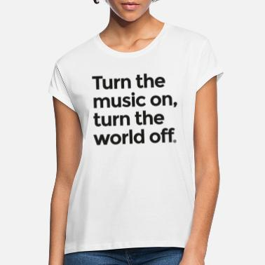Turn On Turn the music on - Women's Loose Fit T-Shirt