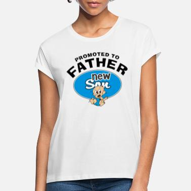 New Father Promoted To Father New Son - Women's Loose Fit T-Shirt