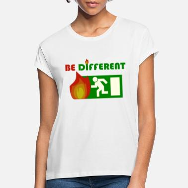 Exit Be different | Emergency exit sign with fire - Women's Loose Fit T-Shirt
