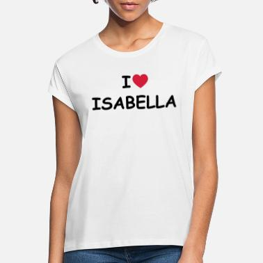 Isabella I love Isabella - Women's Loose Fit T-Shirt