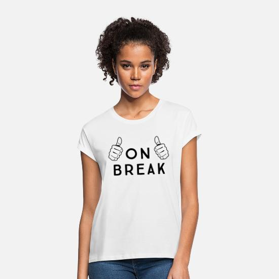 Career T-Shirts - On Break - Women's Loose Fit T-Shirt white