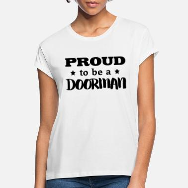 Doorman doorman proud to be - Women's Loose Fit T-Shirt
