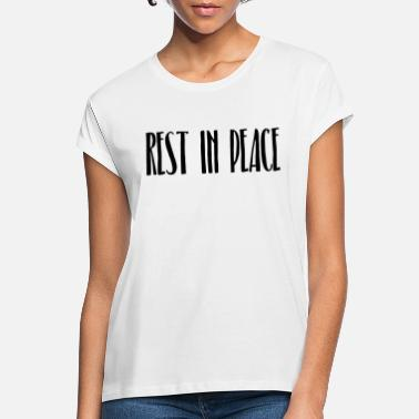 Rest In Peace Rest in Peace - Frauen Oversize T-Shirt