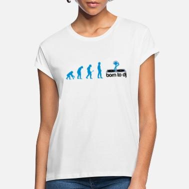 Dj DJ Evolution - Born to DJ - Women's Loose Fit T-Shirt