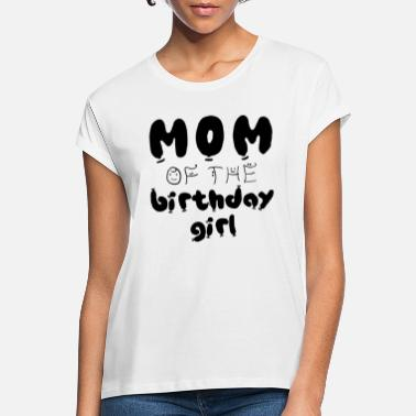 Mom Birthday Birthday mom - Women's Loose Fit T-Shirt