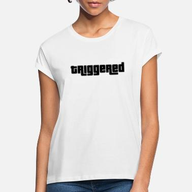 Trigger triggered - Women's Loose Fit T-Shirt