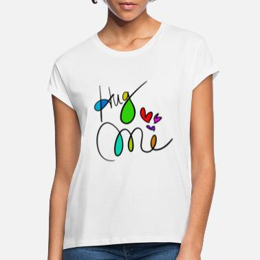 Hug Me Hug me - Women's Loose Fit T-Shirt
