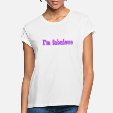Fabulous I'm fabulous I'm fabulously pink - Women's Loose Fit T-Shirt
