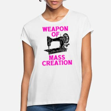 Sewing sewing weapon of mass creation - Women's Loose Fit T-Shirt