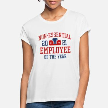 Award Non-Essential Employee Of The Year 2021 - Women's Loose Fit T-Shirt