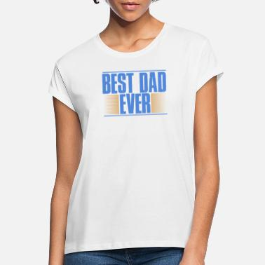 Best dad ever - Women's Loose Fit T-Shirt