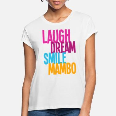 Mambo Laugh Dream Smile Mambo - Dance Shirts - Women's Loose Fit T-Shirt