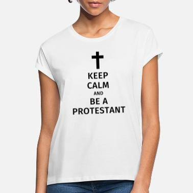 Protestant keep calm and be a protestant - Women's Loose Fit T-Shirt