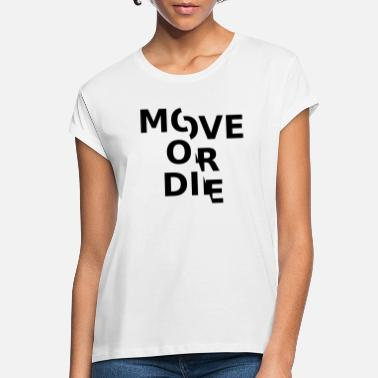 Move Move or - Women's Loose Fit T-Shirt