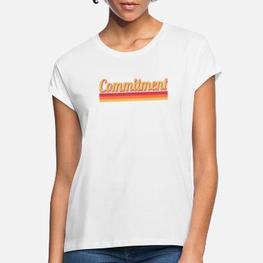 Commitment Commitment - Women's Loose Fit T-Shirt