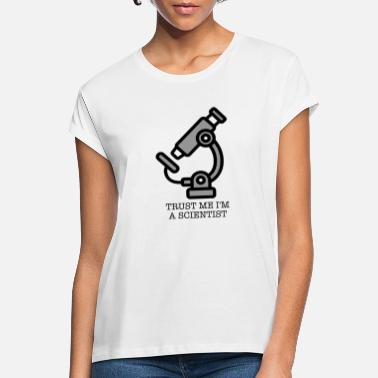 Microscope Microscope Trust me I'm a Scientist Science - Women's Loose Fit T-Shirt