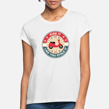 Deux Roues Cyclomoteur Roller Mofa I Ride It Like You Stole It - T-shirt oversize Femme