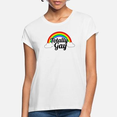 Totally Totally Gay - Women's Loose Fit T-Shirt