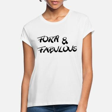 Forty Forty and fabulous - Vrouwen oversized T-Shirt