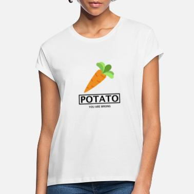 Carrot POTATO CARROT VEGETABLE GIFT - YOU ARE WRONG. - Women's Loose Fit T-Shirt