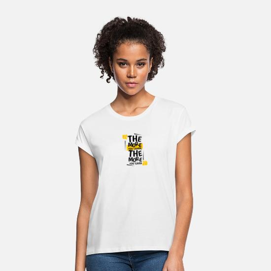 You T-Shirts - The more you learn, the more you earn - Frauen Oversize T-Shirt Weiß