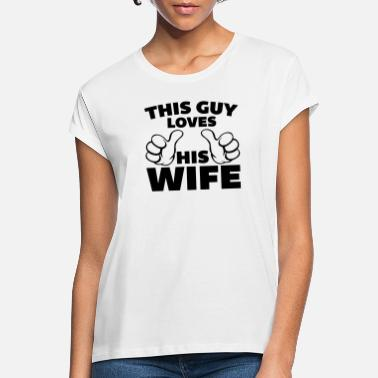 Love Wife This Guy Loves Wife - Women's Loose Fit T-Shirt