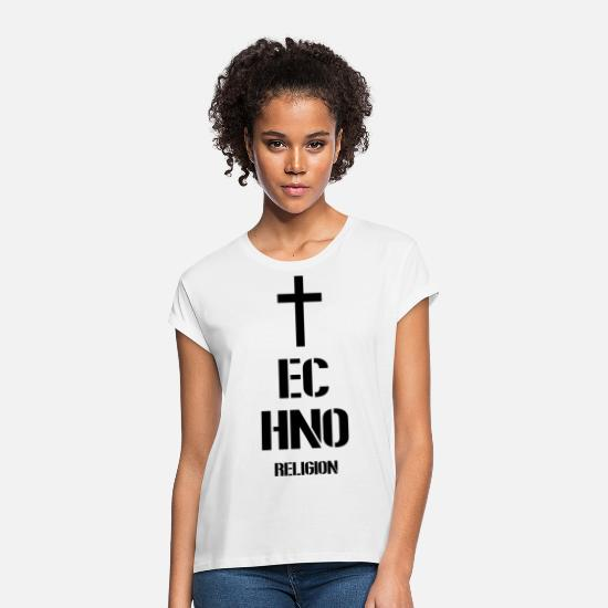 Techno Music T-Shirts - Techno - techno music - techno religion - Women's Loose Fit T-Shirt white