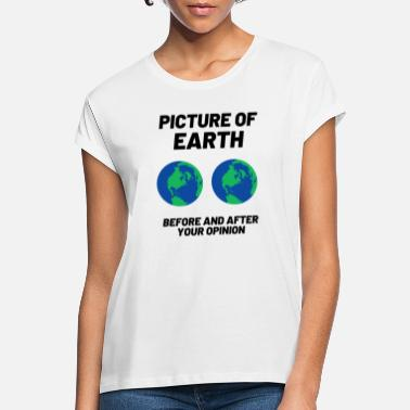 Earth world planet opinion funny humor gift - Women's Loose Fit T-Shirt
