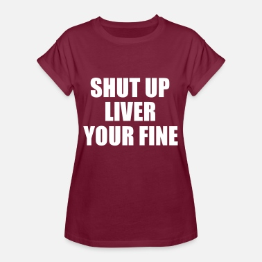 Youre SHUT UP LIVER YOUR FINE - Women's Oversize T-Shirt