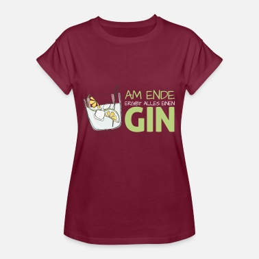 Gin In the end everything will make a GIN! Gin Tonic Drink - Women's Oversize T-Shirt
