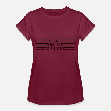 Drum Beat beat drums forever drums - Women's Oversize T-Shirt