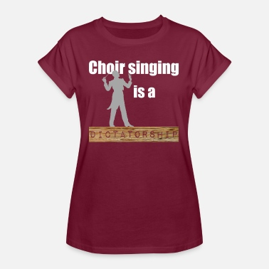 Sing In A Choir Choir Singing is a Dictatorship Musiclover - Women's Oversize T-Shirt
