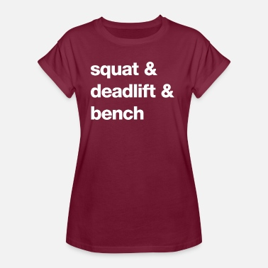 Bench Squat Squat and Deadlift and Bench - Women's Oversize T-Shirt