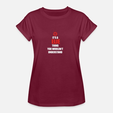Elis Gift it a thing birthday understand ELIE - Women's Oversize T-Shirt