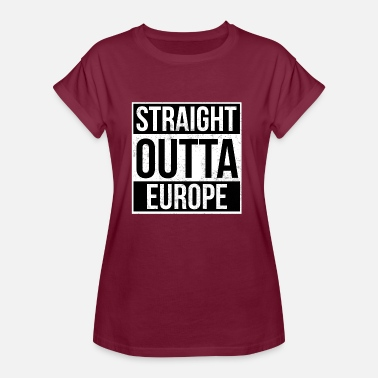 Born In Europe Straight Outta Europe! - Women's Oversize T-Shirt