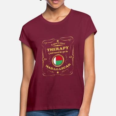 DON T NEED THERAPY GO TO MADAGASCAR - Women's Loose Fit T-Shirt