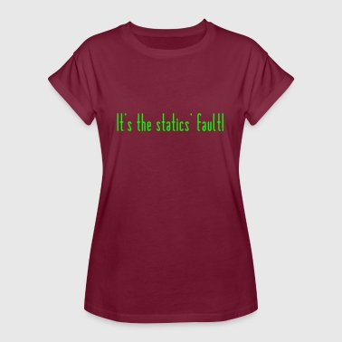 Static The statics is to blame - Women's Oversize T-Shirt