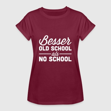 Better Old School As No School School - Women's Oversize T-Shirt
