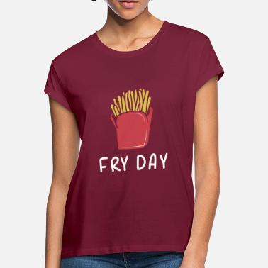 Fry Fry day - Women's Loose Fit T-Shirt