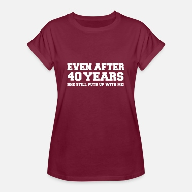 Anniversary Even after 40 years she still puts up with me 40th Anniversary - Women's Oversize T-Shirt