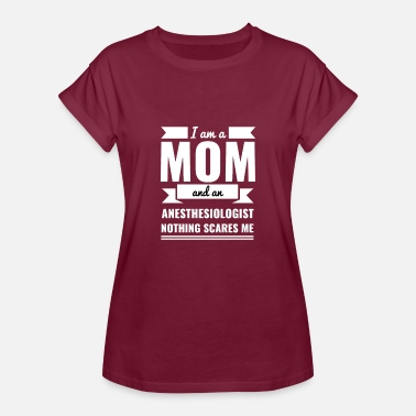 Anesthesiologist Mom Anesthesiologist Nothing Scares me Mama - Women's Oversize T-Shirt