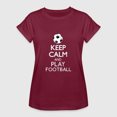 Keep Calm And Play Football Keep calm and play football. - Women's Oversize T-Shirt
